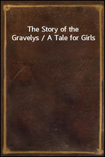 The Story of the Gravelys / A Tale for Girls