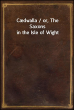 Cædwalla / or, The Saxons in the Isle of Wight