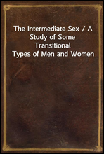 The Intermediate Sex / A Study of Some Transitional Types of Men and Women