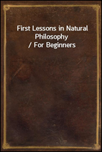 First Lessons in Natural Philosophy / For Beginners