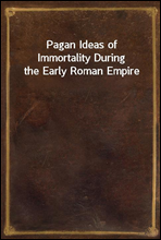 Pagan Ideas of Immortality During the Early Roman Empire