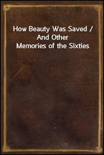 How Beauty Was Saved / And Other Memories of the Sixties