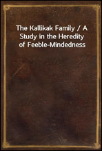 The Kallikak Family / A Study in the Heredity of Feeble-Mindedness