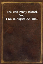 The Irish Penny Journal, Vol. 1 No. 8, August 22, 1840