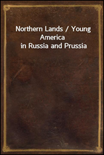 Northern Lands / Young America in Russia and Prussia