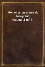 Memoires du prince de Talleyrand, Volume 4 (of 5)