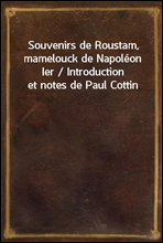 Souvenirs de Roustam, mamelouck de Napoleon Ier / Introduction et notes de Paul Cottin