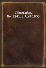 L'Illustration, No. 3241, 8 Avril 1905